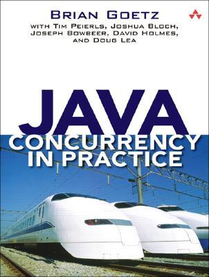 Java Concurrency in Practice By Goetz, Brian/ Peierls, Tim/ Bloch, Joshua/ Bowbeer, Joseph/ Holmes, David/ Lea, Doug